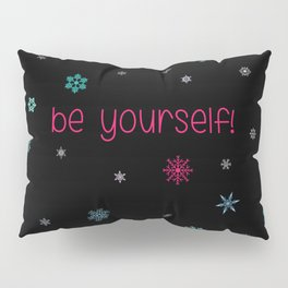 Be Yourself Snowflake Pillow Sham