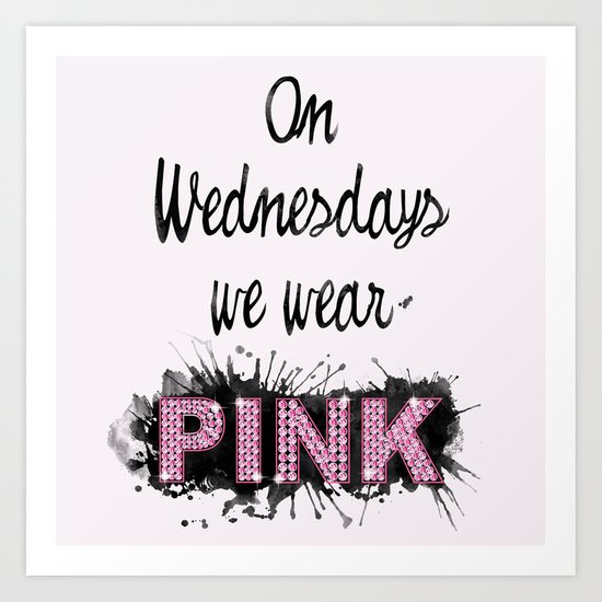 On Wednesdays We Wear Pink - Quote from the movie Mean Girls Art Print