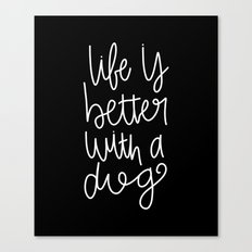 Life is better with a dog Canvas Print