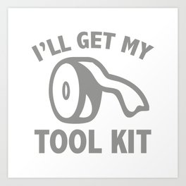 I'll Get My Tool Kit Art Print
