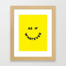 As If Whatever Framed Art Print