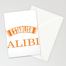 I'm Just Here To Establish An Alibi fun t-shirt design for those with a sense of humor! Sarcastic Stationery Cards