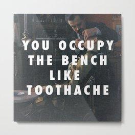 Toothache Metal Print