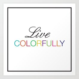 Live Colorfully (White) Art Print