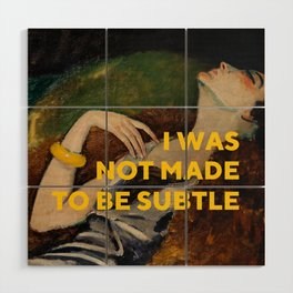 I Was Not Made to Be Subtle, Feminist Wood Wall Art