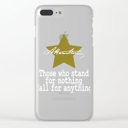 "Alexander Hamilton Tee Saying ""Those Who Stand For Nothing Fall For Nothing"" T-shirt Design Clear iPhone Case"