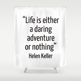 """""""Life is either a daring adventure or nothing"""" — Helen Keller Quote Shower Curtain"""