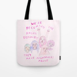 We're becoming the angry feminists they have nightmares about Tote Bag