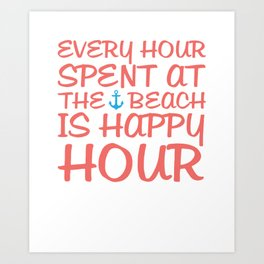 Every Hour at the Beach is Happy Hour Funny T-shirt Art Print