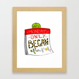 What if Mondays only began after noon? Framed Art Print