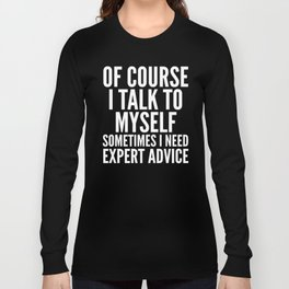 Of Course I Talk To Myself Sometimes I Need Expert Advice (Black & White) Long Sleeve T-shirt