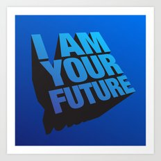 I am Your Future! Art Print