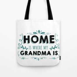 Grandmother Home is Where My Grandma Is Family Love Grammy Nana Tote Bag
