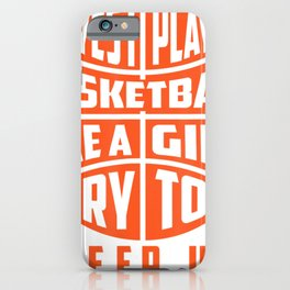 Yes I Play Basketball Like A Girl Try To Keep Up iPhone Case