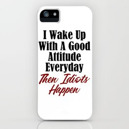Funny Stupidity Design Good Attitude Idiots Jerks Morons iPhone Case