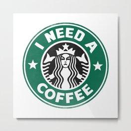 I need a coffee! Metal Print