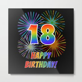 "18th Birthday ""18"" & ""HAPPY BIRTHDAY!"" w/ Rainbow Spectrum Colors + Fun Fireworks Inspired Pattern Metal Print"