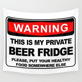 Warning, THIS IS MY PRIVATE BEER FRIDGE Wall Tapestry