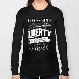 Disobedience is the True Foundation of Liberty Long Sleeve T-shirt