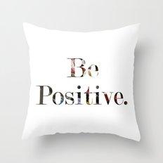 Be Positive Throw Pillow