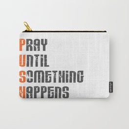 Pray until something happens,Push,Christian,Bible Quote Carry-All Pouch