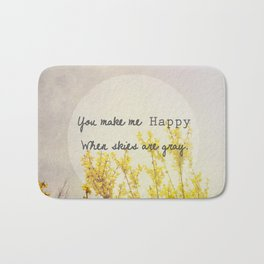 You Make Me Happy When Skies Are Gray Bath Mat