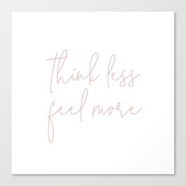 Think Less Feel More - Meditation Yoga Inspirational Quote Canvas Print