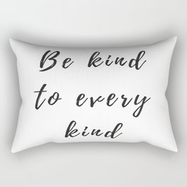 Be kind to every kind Rectangular Pillow