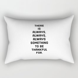 There is always always always something to be thankful for Rectangular Pillow