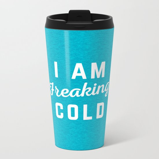 Freaking Cold Funny Quote Metal Travel Mug