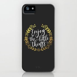 Enjoy The Little Things Motivational Quote iPhone Case