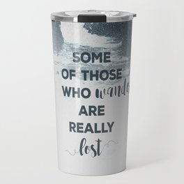 Not All Those Who Wander Are Lost But Some Of Us Are Travel Mug