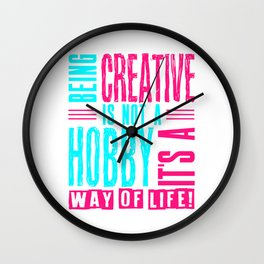 Creative Is Not A Hobby But A Way of Life Gift for Artist Wall Clock