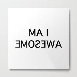 I am awesome in the mirror Metal Print
