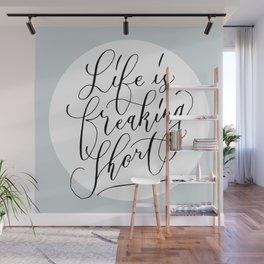 Life is freaking short Wall Mural
