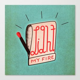 (Come On Baby) Light My Fire Canvas Print