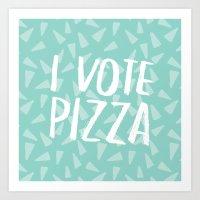 I Vote Pizza  Art Print