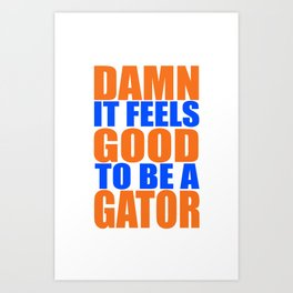Damn It Feels Good To Be A Gator Art Print