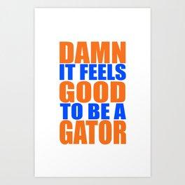Damn It Feels Good To Be A Gator Kunstdrucke