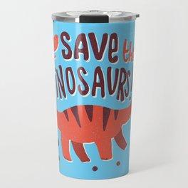 Save the Dinosaurs!  Travel Mug