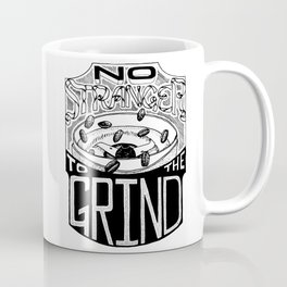 No Stranger to the Grind, Coffee Mug Coffee Mug