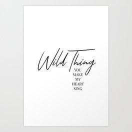 Wild thing, you make my heart sing Art Print
