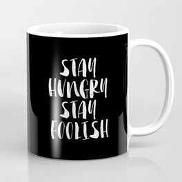 Stay Hungry Stay Foolish black and white monochrome typography poster design home decor wall Coffee Mug