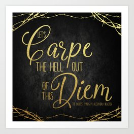 Let's Carpe the Hell Out Of This Diem - The Darkest Minds Art Print