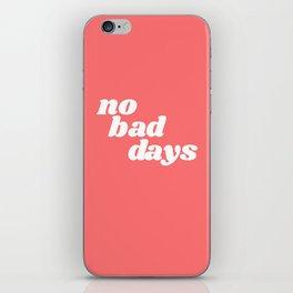 no bad days VI iPhone Skin