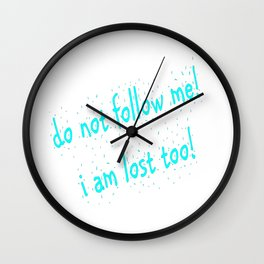 Do not follow me I am lost too (quotes) Wall Clock