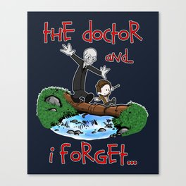 The Doctor and... I forget... Canvas Print