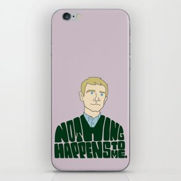 Nothing Happens to Me iPhone Skin
