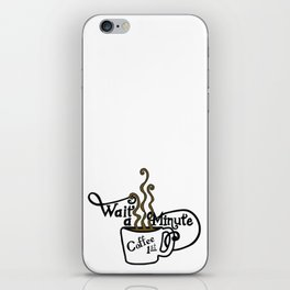 Wait - Coffee First iPhone Skin