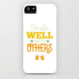 Funny St Patrick's Day Drinks Well With Others  iPhone Case